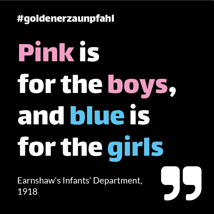 "Zitat: ""Pink ist for the boys, and blue ist for the girls"" 1918"